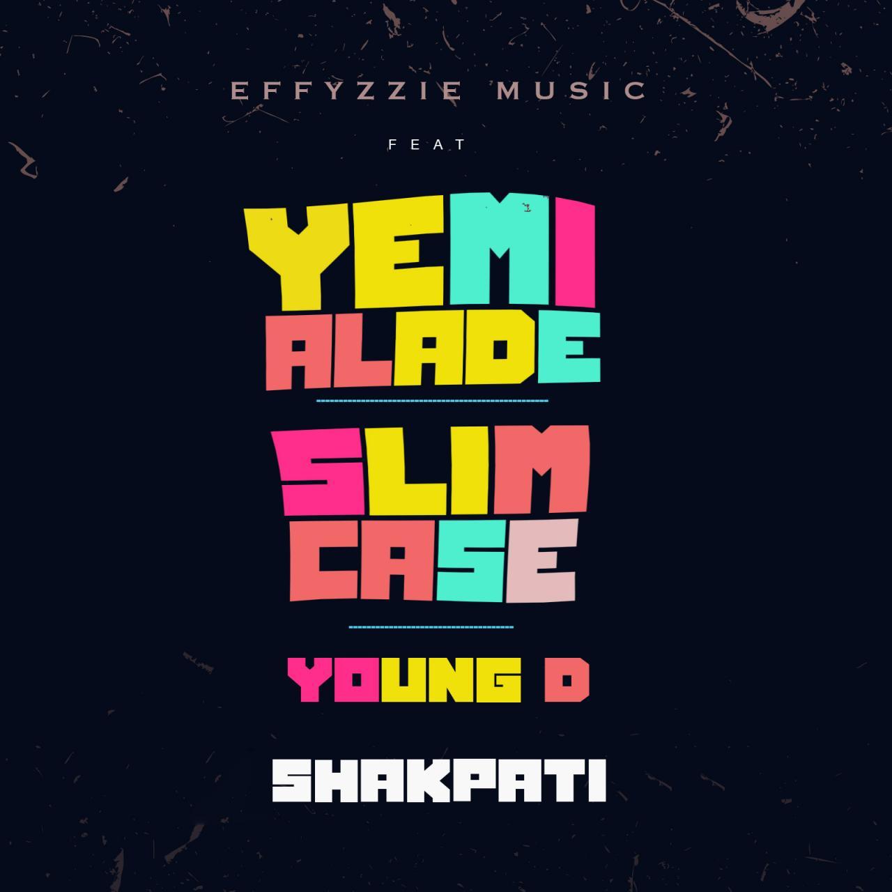 "Effyzzie Music – ""Shakpati"" ft. Yemi Alade, Slimcase & Young D"