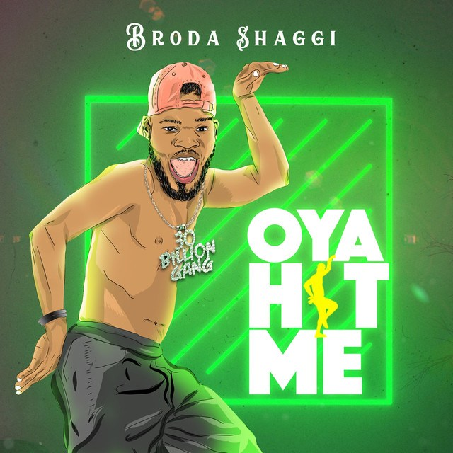 Broda Shaggi – Oya Hit Me