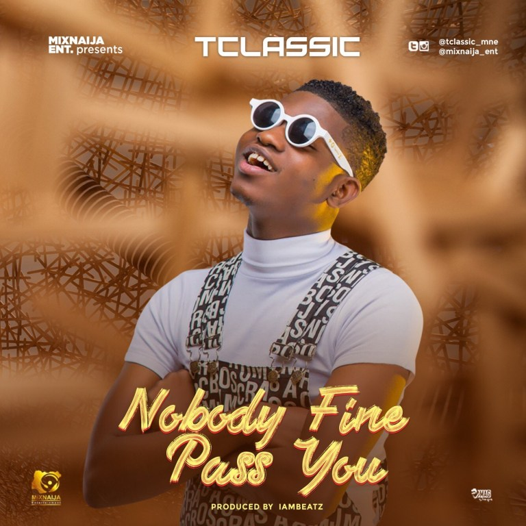 T-classic – Nobody Fine Pass You