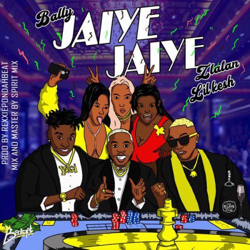 Bally ft. Lil Kesh x Zlatan Ibile – Jaiye Jaiye