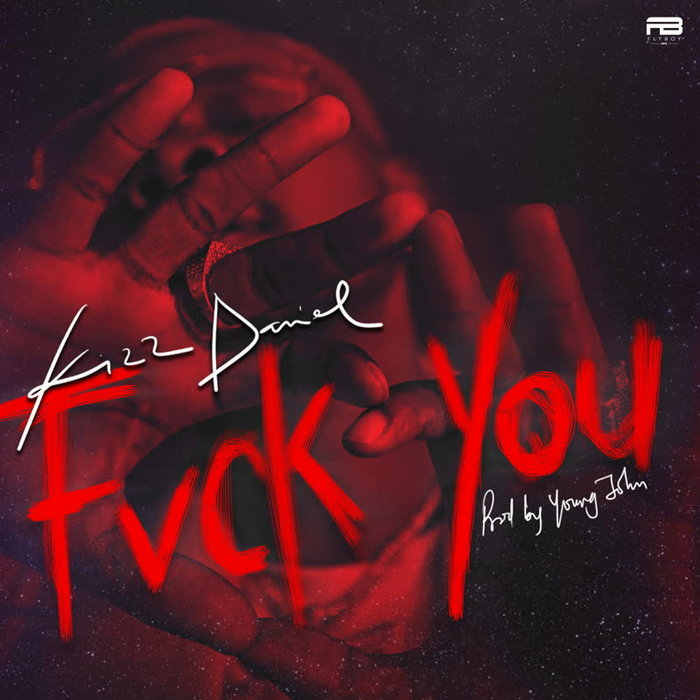 Kizz Daniel – Fvck You (Prod. Young John)