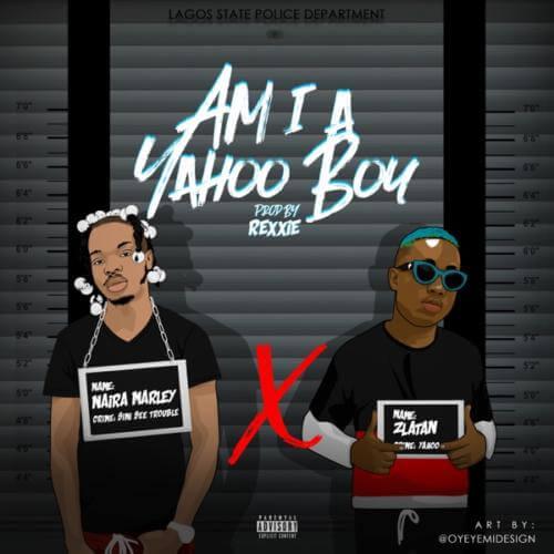(new) Naira Marley x Zlatan – Am I A Yahoo Boy