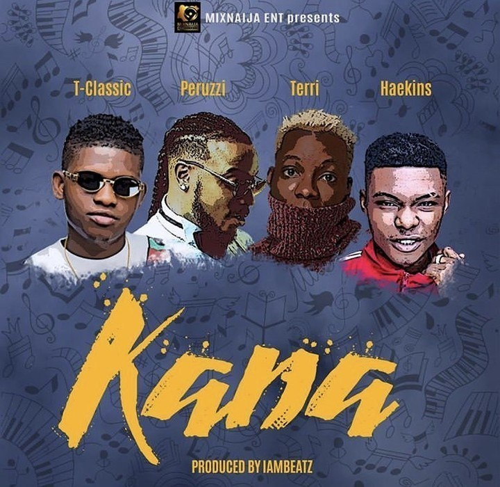 mp3 T-Classic Ft. Peruzzi, Terri & Haekins – Kana Song Download