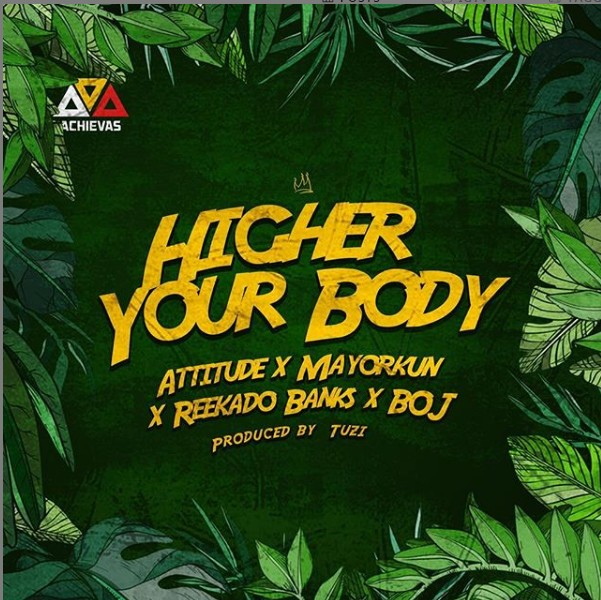 mp3 Attitude ft. Mayorkun, Reekado Banks & BOJ – Higher Your Body Song Download