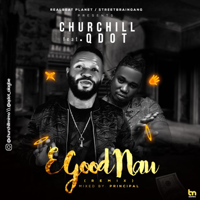 mp3 Churchill x Qdot – E Good Nau (Remix) Song Download