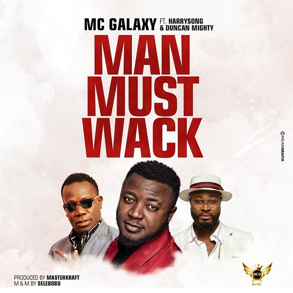mp3 MC Galaxy ft. Harrysong, Duncan Mighty – Man Must Wack Song Download