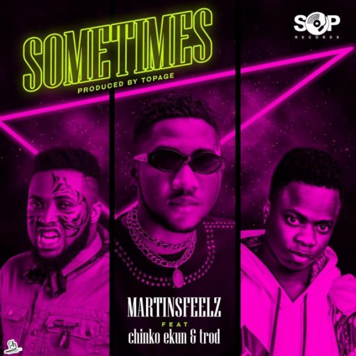 Martinsfeelz Ft. Chinko Ekun x Trod – Sometimes
