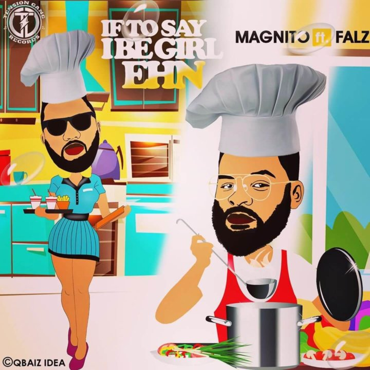 Falz x Magnito – If To Say I Be Girl Ehn