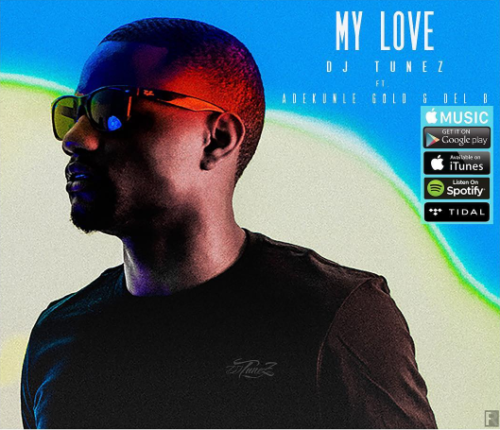 "mp3 Adekunle Gold x DJ Tunez – ""My Love"" (Prod. Del'B) Song Download"