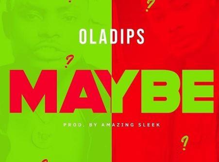 Oladips – Maybe