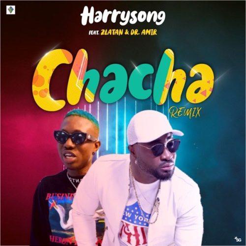 Harrysong – Chacha (Remix) ft. Zlatan