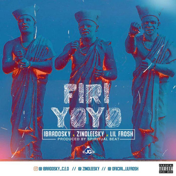 Zinoleesky x Ibradosky x Lil Frosh – Firi Yoyo