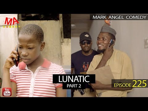 DOWNLOAD: LUNATIC Part Two (Mark Angel Comedy)