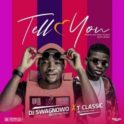 T-Classic x DJ Swagnowo – Tell You
