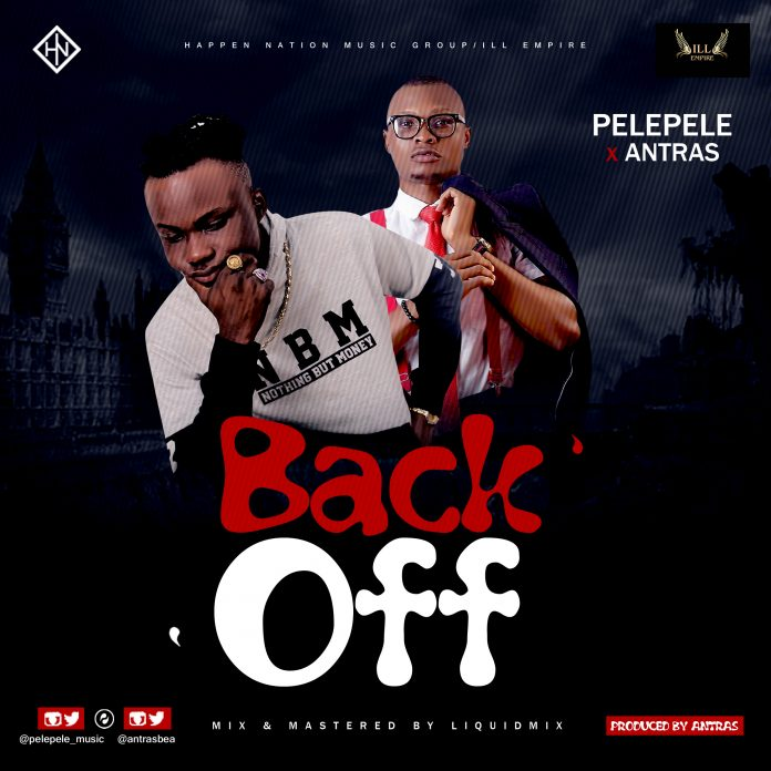 Pelepele x Antras – Back Off (Prod. By Antras)