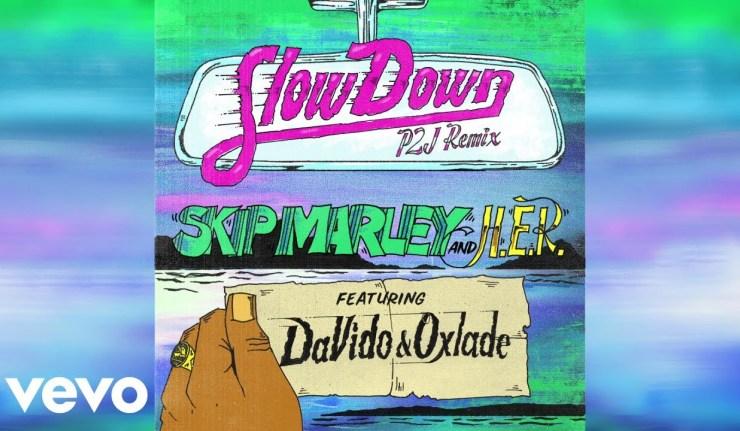 Skip Marley – Slow Down (Remix) Ft. Davido, Oxlade & H.E.R