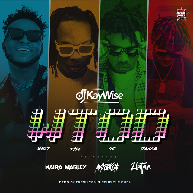 Dj Kaywise ft Mayorkun x Zlatan & Naira Marley – WTOD (What type of Dance)
