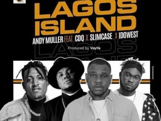 Andy Muller ft. CDQ Slimcase Idowest – Lagos Island